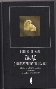Edmund de Waal ZAJĄC o Bursztynowych Oczach Historia wielkiej rodziny zamknięta w małym przedmiocie