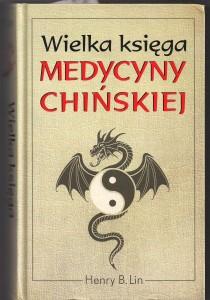 Wielka Księga Medycyny Chińskiej Henry'ego B. Lin'a