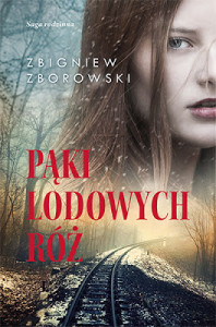 PĄKI LODOWYCH RÓŻ autor Zbigniew Zborowski