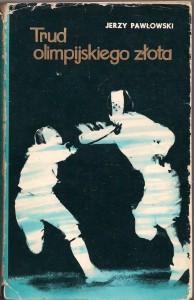 Jerzy Pawłowski Trud Olimpijskiego Złota wydawnictwo MON 1973 r